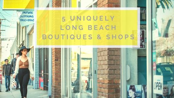 6 Uniquely Long Beach Boutiques and Shops