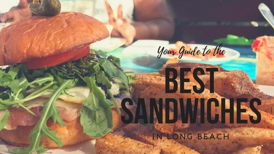 Your Guide to the Best Sandwiches in Long Beach